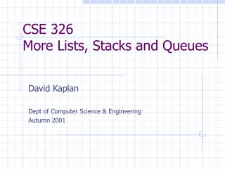 CSE 326 More Lists, Stacks and Queues
