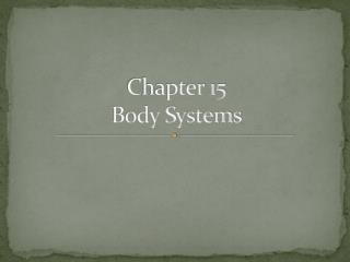 Chapter 15 Body Systems
