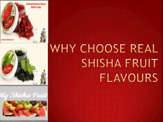 Why Choose Real Shisha Fruit Flavours