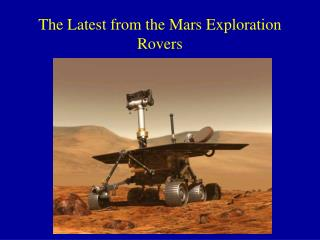 The Latest from the Mars Exploration Rovers