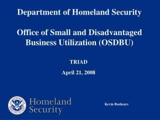 Department of Homeland Security    Office of Small and Disadvantaged Business Utilization OSDBU