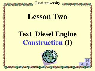 Lesson Two Text  Diesel Engine  Construction  (I)