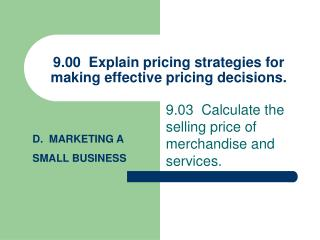 9.00  Explain pricing strategies for making effective pricing decisions.