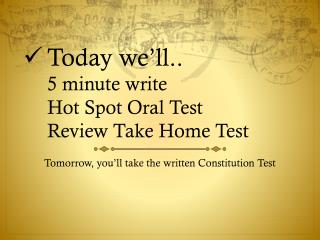 Today we'll.. 5 minute write Hot Spot Oral Test Review Take Home Test