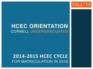 HCEC Orientation Cornell  Undergraduates 2014-2015 HCEC CYCLE for matriculation in 2016
