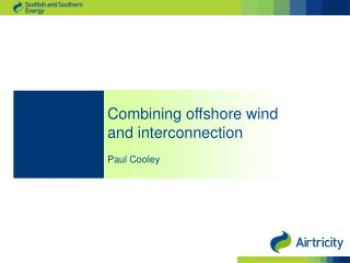 Combining offshore wind  and interconnection Paul Cooley