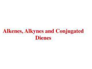 Alkenes, Alkynes and Conjugated Dienes
