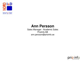 Ann Persson  Sales Manager - Academic Sales  PrioInfo AB ann.persson@prioinfo.se