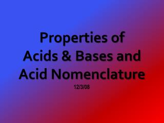 Properties of  Acids & Bases and Acid Nomenclature