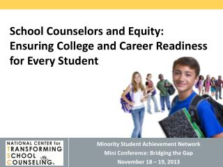 Minority Student Achievement Network Mini Conference: Bridging the Gap November 18 – 19, 2013