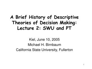 A Brief History of Descriptive Theories of Decision Making: Lecture 2: SWU and PT