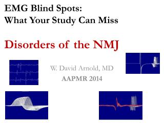 EMG Blind Spots:  What Your Study Can Miss  Disorders of the NMJ