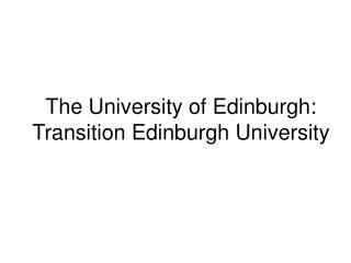 The University of Edinburgh: Transition Edinburgh University