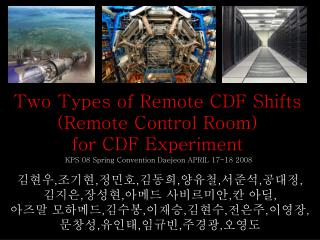 Two Types of Remote CDF Shifts (Remote Control Room) for CDF Experiment