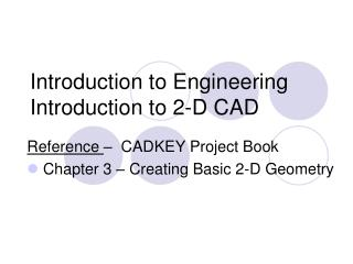 Introduction to Engineering Introduction to 2-D CAD