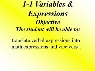 1-1 Variables & Expressions Objective The student will be able to: