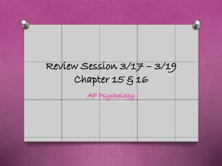 Review Session 3/17 – 3/19 Chapter 15 & 16