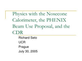 Physics with the Nosecone Calorimeter, the PHENIX Beam Use Proposal, and the CDR