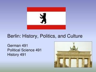 Berlin: History, Politics, and Culture  German 491  Political Science 491 History 491