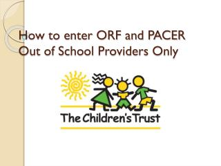 How to enter ORF and PACER Out of School Providers Only