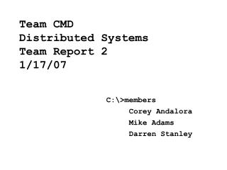 Team CMD  Distributed Systems  Team Report 2 1/17/07