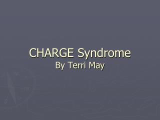 CHARGE Syndrome By Terri May