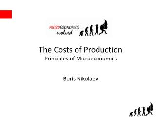 The Costs of Production Principles of Microeconomics  Boris Nikolaev