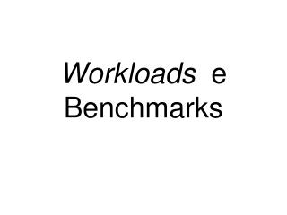 Workloads   e Benchmarks