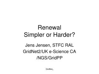Renewal Simpler or Harder?