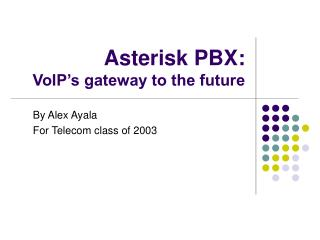 Asterisk PBX:  VoIP's gateway to the future