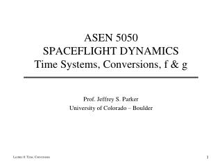 ASEN 5050 SPACEFLIGHT DYNAMICS Time Systems, Conversions, f & g