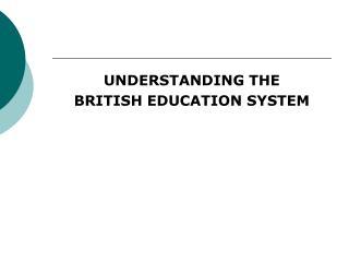 UNDERSTANDING THE BRITISH EDUCATION SYSTEM