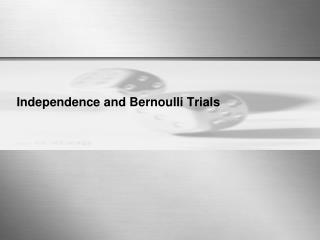 Independence and Bernoulli Trials