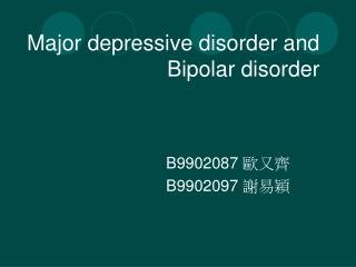 Major depressive disorder and Bipolar disorder