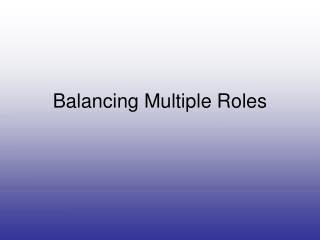Balancing Multiple Roles