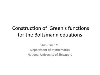 Construction of  Green's functions for the Boltzmann equations