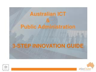 Australian ICT  &  Public Administration  3-STEP INNOVATION GUIDE