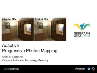 Adaptive  Progressive  Photon Mapping