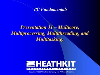 Presentation 31  –  Multicore, Multiprocessing, Multithreading, and Multitasking.