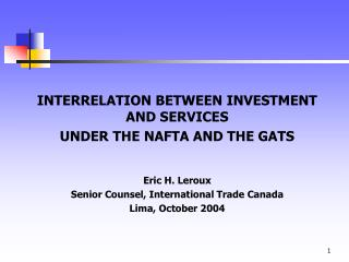 INTERRELATION BETWEEN INVESTMENT AND SERVICES  UNDER THE NAFTA AND THE GATS Eric H. Leroux