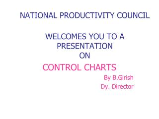 NATIONAL PRODUCTIVITY COUNCIL  WELCOMES YOU TO A  PRESENTATION ON