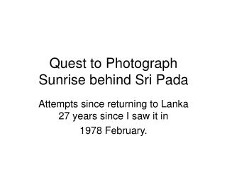 Quest to Photograph  Sunrise behind Sri Pada
