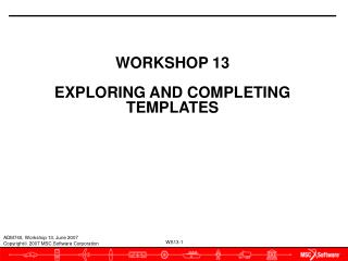 WORKSHOP 13 EXPLORING AND COMPLETING TEMPLATES