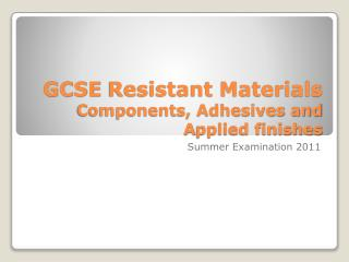 GCSE  Resistant Materials Components, Adhesives and  A pplied finishes