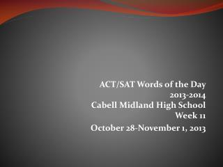 ACT/SAT Words of the Day  2013-2014 Cabell Midland High School Week 11