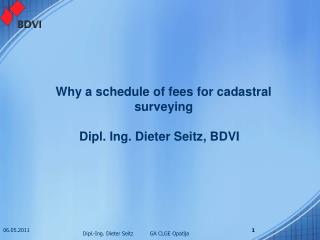 Why a schedule of fees for cadastral surveying   Dipl. Ing. Dieter Seitz, BDVI
