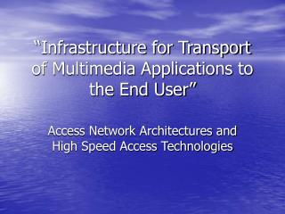 """Infrastructure for Transport of Multimedia Applications to the End User"""