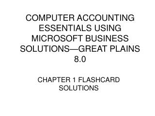 COMPUTER ACCOUNTING ESSENTIALS USING MICROSOFT BUSINESS SOLUTIONS—GREAT PLAINS 8.0
