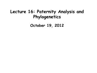 Lecture 16: Paternity Analysis and Phylogenetics