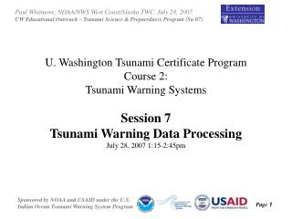 U. Washington Tsunami Certificate Program Course 2: Tsunami Warning Systems Session 7 Tsunami Warning Data Processing Ju